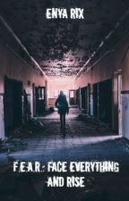 F.E.A.R.: Face Everything And Rise - A Zombie novel by EnyaRix