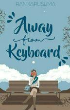 Away From Keyboard by ranikaruslima