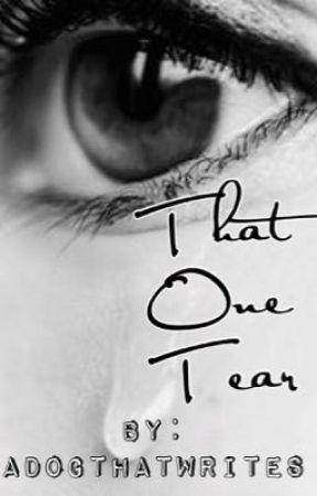 That One Tear by adogthatwrites