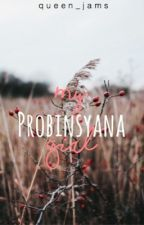 My Probinsyana Girl (Hiatus) by queen_jams