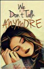 We Don't Talk Anymore by tu_gorda