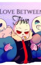 ||Love Between Two|| (AU Sans X Reader One shots) by rivnnry