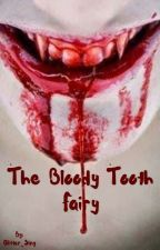 The Bloody Tooth Fairy #creaturefeature by Glitter_Sing