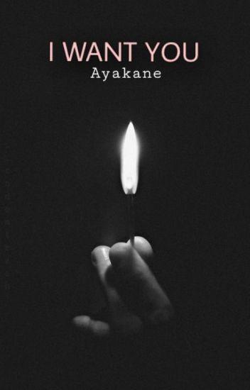 I WANT YOU. Ayakane