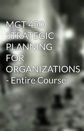 MGT 450 STRATEGIC PLANNING FOR ORGANIZATIONS - Entire Course by fm1181623