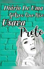 Diario De Uma Gotica Que Não Usava Preto  by CarolPacoca20