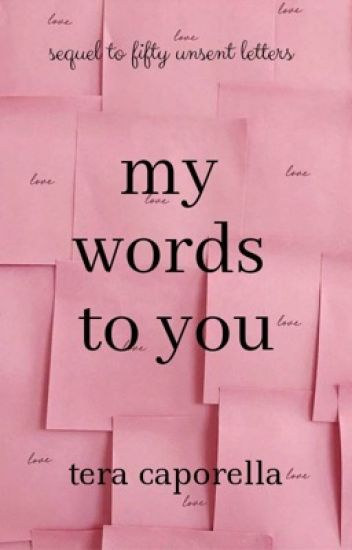 My Words To You (sequel to 50 Unsent Letters) |✔️|