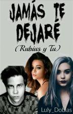 Jamás te Dejaré (Rubius y Tu) | Completa by Luly_Doblas