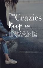 The Crazies Keep Me Insane ( being re written) by HIlily123