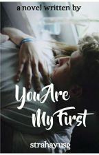 You Are My First by ItsMonbebe21