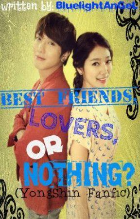 Best friends, Lovers, or Nothing? [YongShin FanFic] by BluelightAnGeL