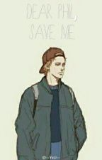 Dear Phil, Save Me (Sequel To Dear Dan, I Miss You)  by howell4me