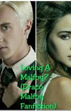 Loving A Malfoy? (Draco Malfoy Fanfiction) by AllyMags12
