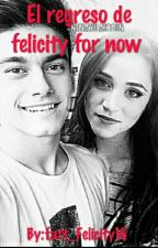 El regreso de felicity for now  by fatt_Felicity16