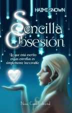Sencilla Obsesión  (Publicada por @NovaCasaEditorial) by HaimiSnown