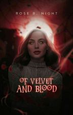 Of velvet and blood by Rosalie_TheDarkLady