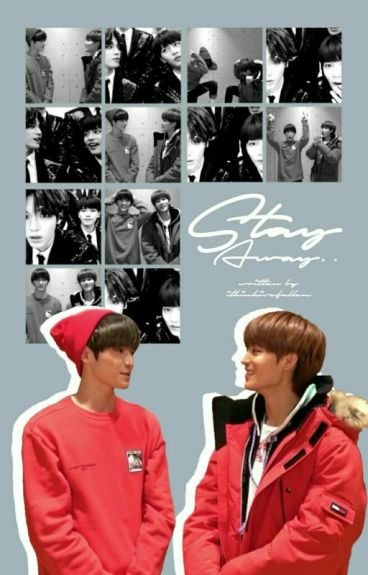 Stay Away (2tae Fan Fic.)