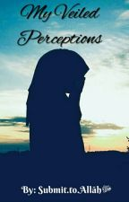 My Veiled Perceptions | #Wattys 2016 by muslimadaily