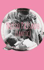 Nosso Passado. (FANFIC) by Mah_Oliiveira1