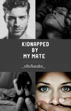 Kidnapped By My Mate | Werewolf by _xItsSarahx_