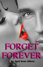 Forget Forever by AprilGraceAlferez