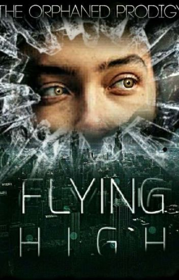 FLYING HIGH : The Orphaned Prodigy (book 1) - Autumn - Wattpad