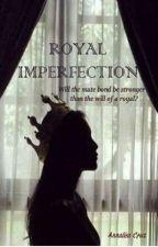 Royal Imperfection #Wattys2016 #JustWriteIt #Trailblazers by xxiluvmusicxx