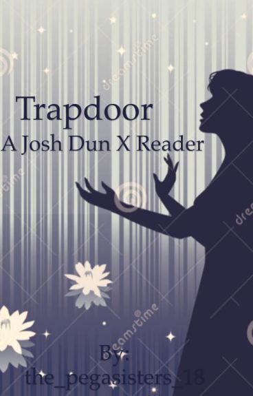 Trapdoor (a Josh Dun x Reader)