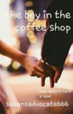 The Boy In The Coffee Shop (boyxboy) ✔ by satansadvocate666