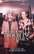 Through Troubling Times [COMPLETED] by karlieekloss