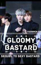 Gloomy Bastard | Yoonmin ff by alltimeyoongi