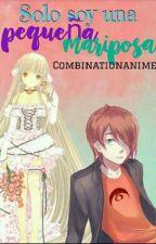 Sólo soy una pequeña mariposa (Nathaniel Y Tu)  by CombinationAnime