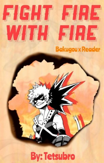 Fight Fire With Fire || Bakugou Katsuki x Reader