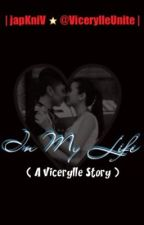 In My Life (A Vicerylle Story) by japinthecityXXV