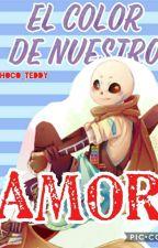 | El Color De Nuestro Amor | [Ink!sans x____[T/n] [EDITANDO] by Choco_Teddy