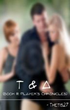 T & A (Book III: Player's Chronicles) by thetis27