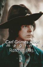 Carl grimes smut imagines ❤︎ by ratchet_80s