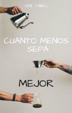 Cuanto menos sepa, mejor. [ACR #2] by OhMonthOfMay