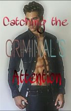 Catching The Criminal's Attention (On Hold) by The_Trainer_Girl12