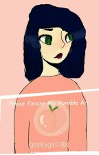 Please Excuse My Horrible Art  (P.E.M.H.A) by geekygirl188