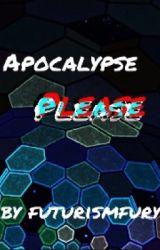 Apocalypse Please by futurismfury