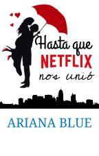 Hasta que Netflix nos separe. by Ari-Blue