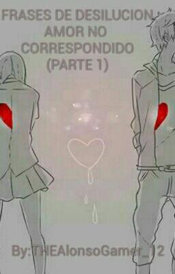 Frase De Desilusion Amor No Correspondido Alonso Hernandez Wattpad