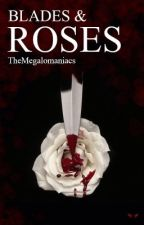 Blades & Roses  by TheMegalomaniacs