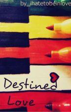 Destined Love by ihatetobeinlove