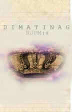 DIMATINAG by RJPM18
