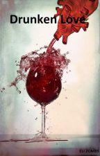 Drunken Love by EliDuffy