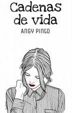 Cadenas De Vida |Actualizaciones Lentas| by angy-horan_1d