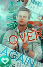 All Over Again ||Spencer Reid|| by M-A-P-R