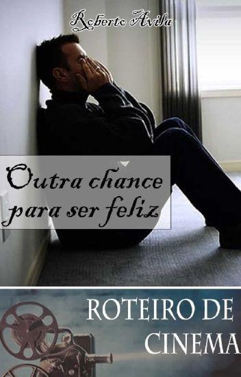 Roteiro - Outra chance para ser feliz